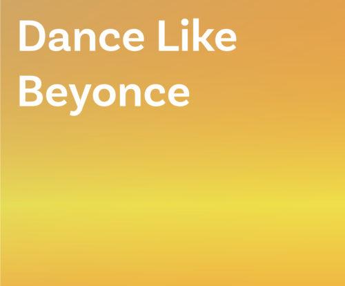 Dance Like Beyonce