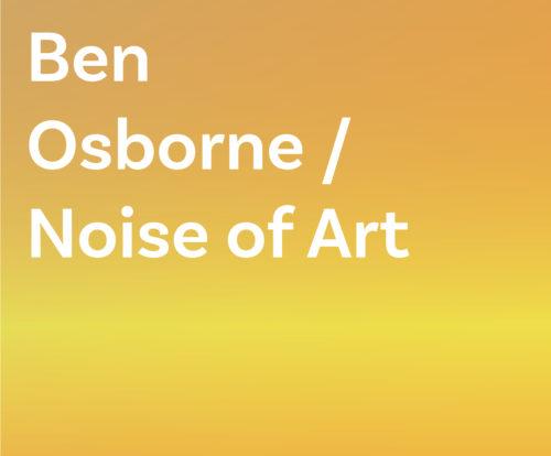Ben Osborne / Noise of Art